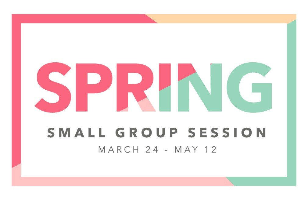 Spring Small Group Kick Off